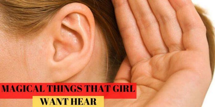 5 MAGICAL THINGS THAT GIRL WANT HEAR