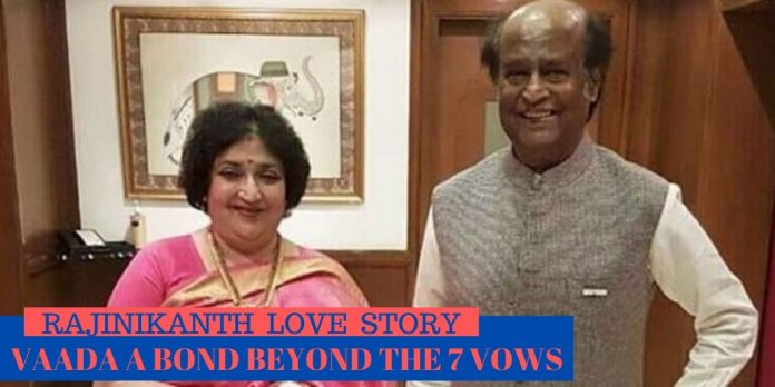 RAJINIKANTH LOVE STORY: VAADA A BOND BEYOND THE 7 VOWS