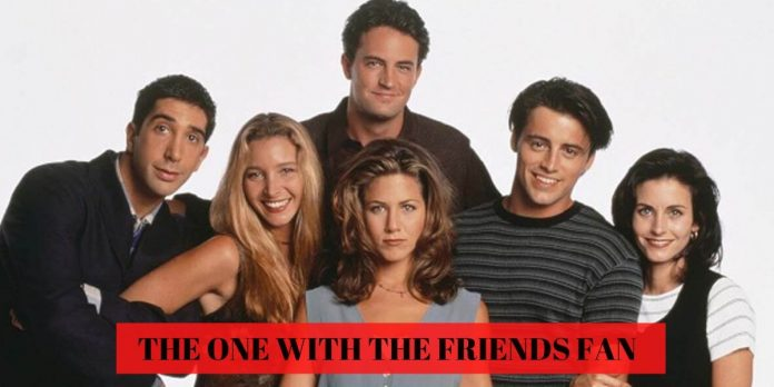 THE ONE WITH THE FRIENDS FAN