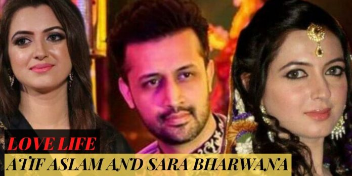 LOVE STORY OF ATIF ASLAM AND SARA BHARWANA