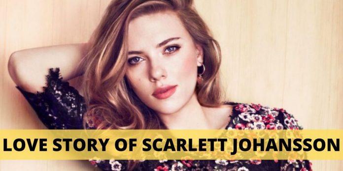 LOVE STORY OF SCARLETT JOHANSSON: NOT A ONE MAN WOMAN?