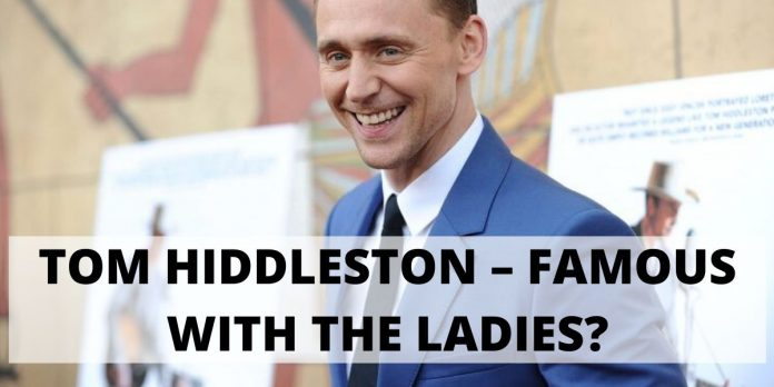 TOM HIDDLESTON – FAMOUS WITH THE LADIES?