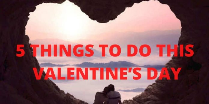 5 THINGS TO DO THIS VALENTINE'S DAY