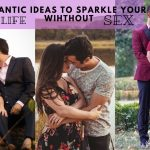 8 Ideas To Sparkle Your Life Without Sex