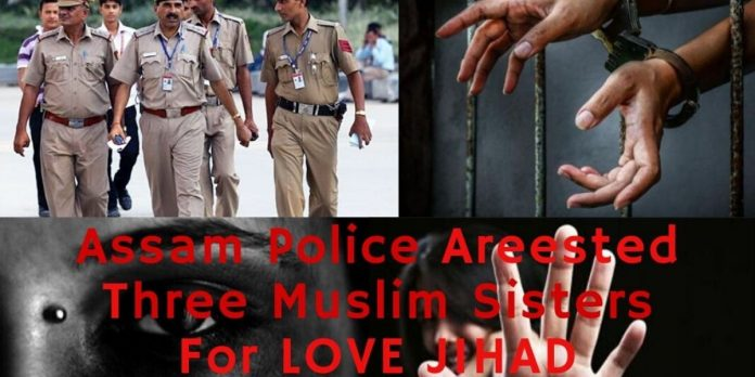 Assam Police Arrested Three Muslim Sisters For Love Jihad