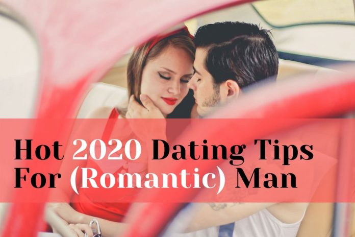 HOT Dating Tips of 2020 For Romantic Men (Don't Miss)