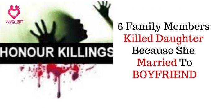 6 Family Members Killed Daughter Because She Married To BOYFRIEND