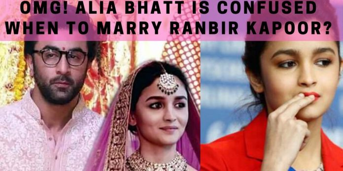 OMG! Alia Bhatt is Confused When to Marry Ranbir Kapoor?