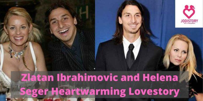 Zlatan Ibrahimovic and Helena Seger Heartwarming Lovestory