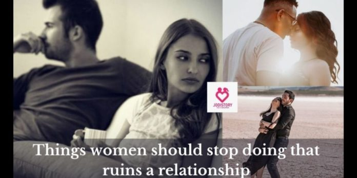 Things women should stop doing that ruins a relationship