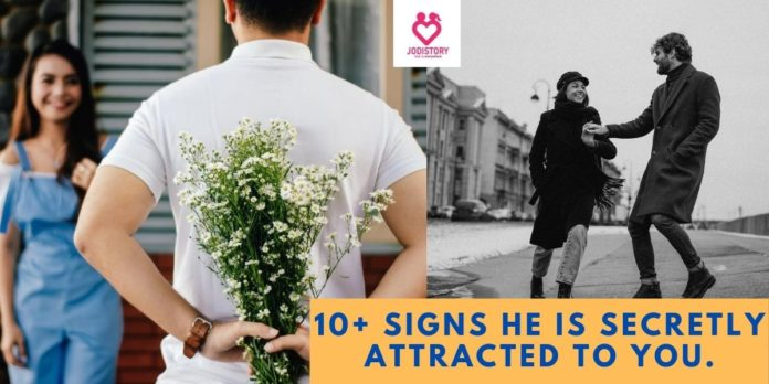 10+ signs he is secretly attracted to you