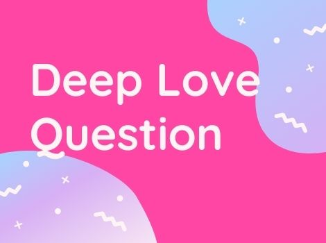 Deep question answer about love and relationship