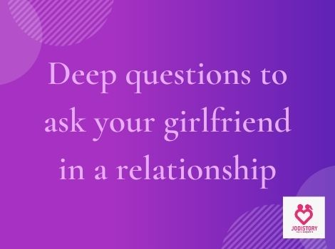 Deep romantic questions to ask your girlfriend
