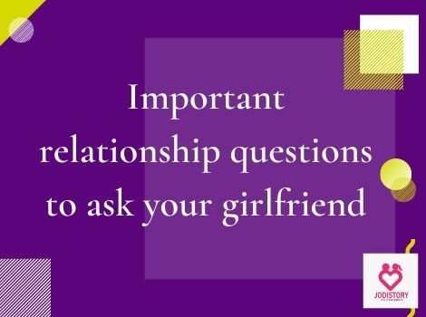 Deep intimate questions to ask your girlfriend