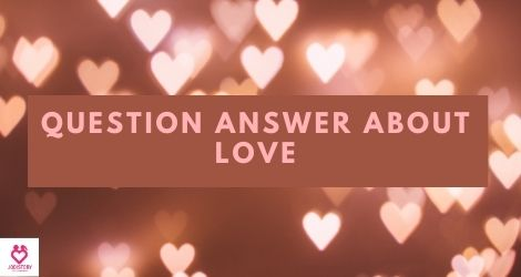 Question and answer about love and relationship